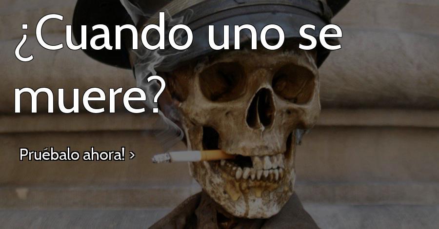 ¿Cuando uno se muere?